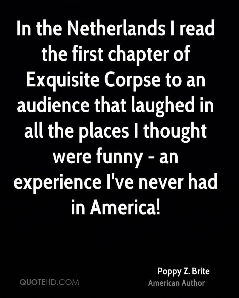 In the Netherlands I read the first chapter of Exquisite Corpse to an audience that laughed in all the places I thought were funny - an experience I've never had in America!
