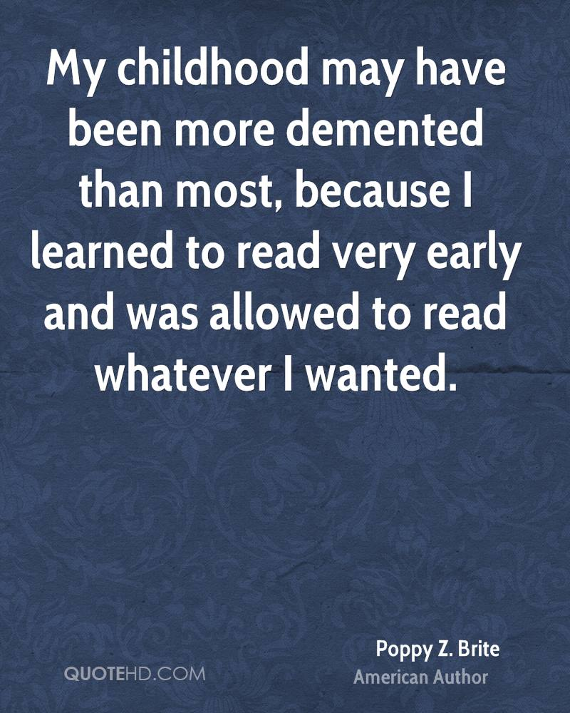 My childhood may have been more demented than most, because I learned to read very early and was allowed to read whatever I wanted.