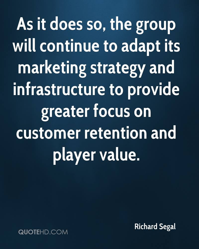 As it does so, the group will continue to adapt its marketing strategy and infrastructure to provide greater focus on customer retention and player value.