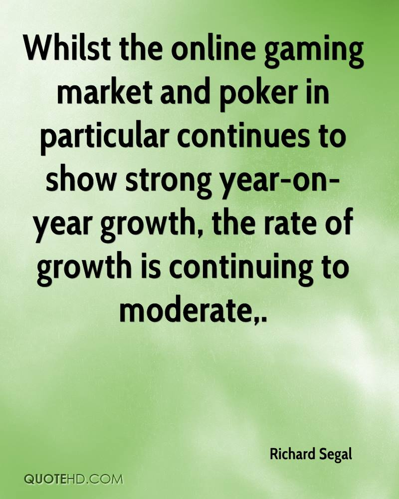 Whilst the online gaming market and poker in particular continues to show strong year-on-year growth, the rate of growth is continuing to moderate.