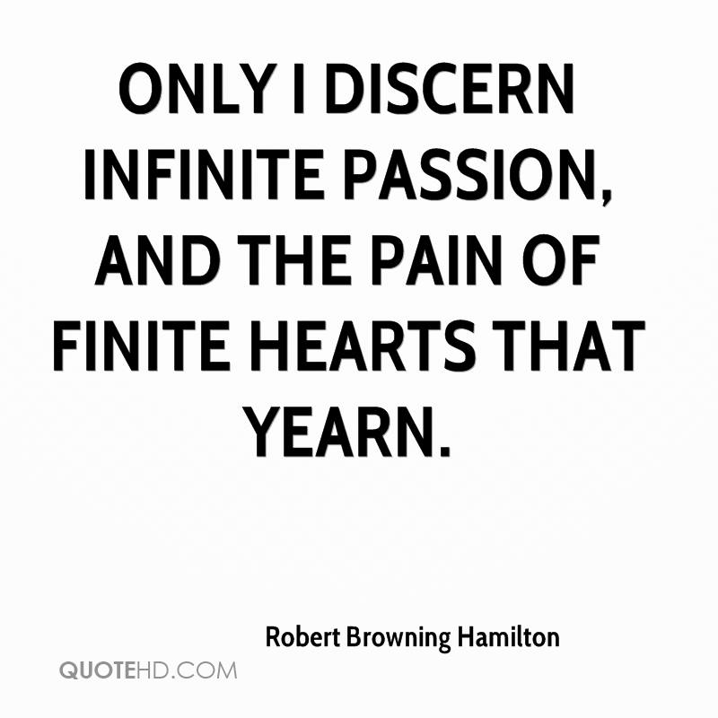 Only I discern Infinite passion, and the pain Of finite hearts that yearn.