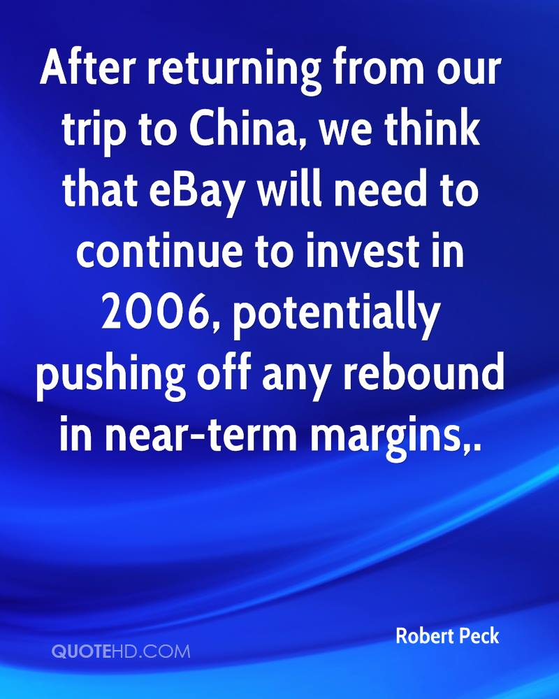 After returning from our trip to China, we think that eBay will need to continue to invest in 2006, potentially pushing off any rebound in near-term margins.