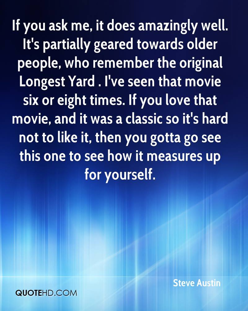 If you ask me, it does amazingly well. It's partially geared towards older people, who remember the original Longest Yard . I've seen that movie six or eight times. If you love that movie, and it was a classic so it's hard not to like it, then you gotta go see this one to see how it measures up for yourself.