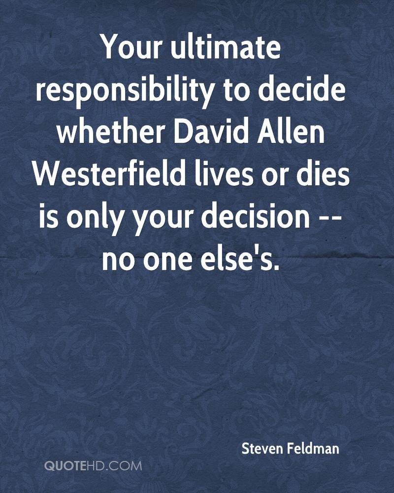 Your ultimate responsibility to decide whether David Allen Westerfield lives or dies is only your decision -- no one else's.