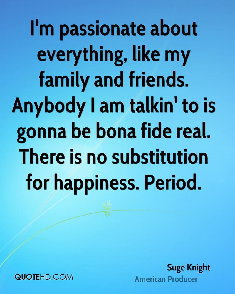 suge knight happiness quotes quotehd i m passionate about everything like my family and friends anybody i am