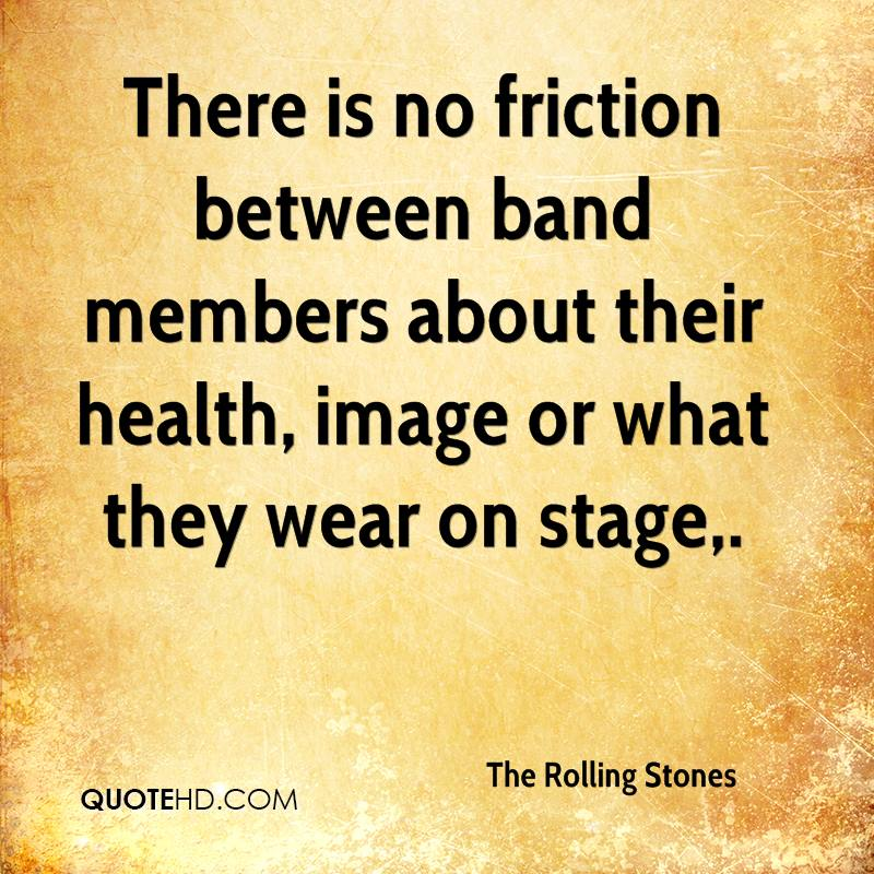 There is no friction between band members about their health, image or what they wear on stage.