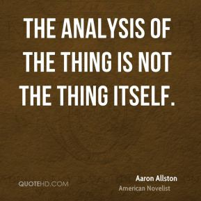 Aaron Allston - The analysis of the thing is not the thing itself.