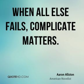 When all else fails, complicate matters.
