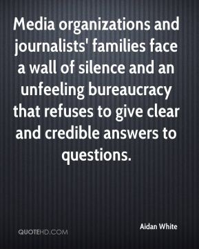 Aidan White - Media organizations and journalists' families face a wall of silence and an unfeeling bureaucracy that refuses to give clear and credible answers to questions.