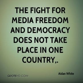 Aidan White - The fight for media freedom and democracy does not take place in one country.