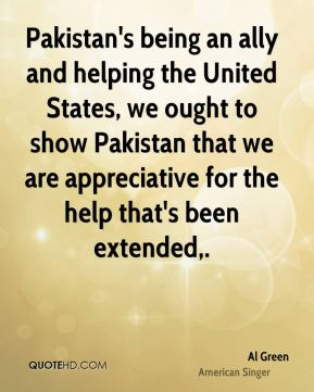 Pakistan's being an ally and helping the United States, we ought to show Pakistan that we are appreciative for the help that's been extended.