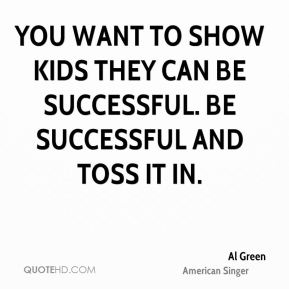 You want to show kids they can be successful. Be successful and toss it in.