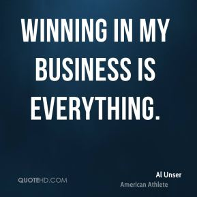 Winning in my business is everything.