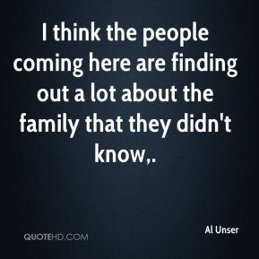 I think the people coming here are finding out a lot about the family that they didn't know.