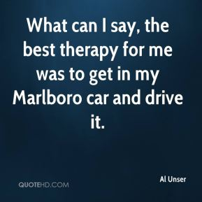 What can I say, the best therapy for me was to get in my Marlboro car and drive it.