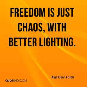 Freedom is just Chaos, with better lighting.