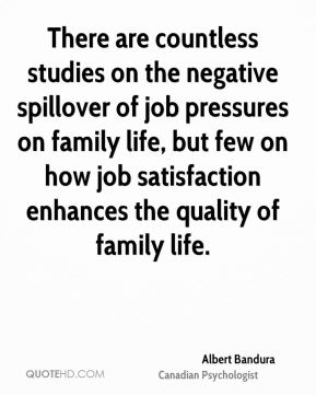 There are countless studies on the negative spillover of job pressures on family life, but few on how job satisfaction enhances the quality of family life.