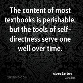 The content of most textbooks is perishable, but the tools of self-directness serve one well over time.