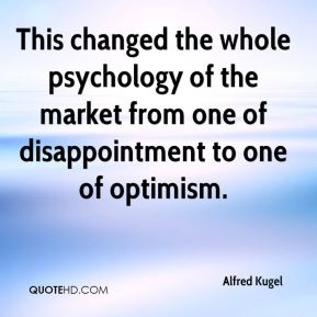 This changed the whole psychology of the market from one of disappointment to one of optimism.