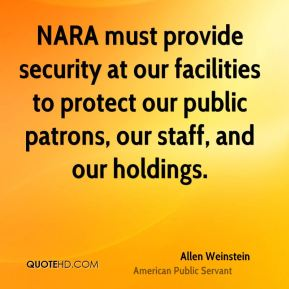 NARA must provide security at our facilities to protect our public patrons, our staff, and our holdings.