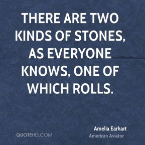 There are two kinds of stones, as everyone knows, one of which rolls.