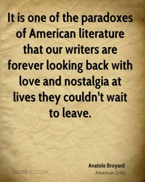 It is one of the paradoxes of American literature that our writers are forever looking back with love and nostalgia at lives they couldn't wait to leave.