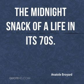 Anatole Broyard - The midnight snack of a life in its 70s.