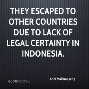They escaped to other countries due to lack of legal certainty in Indonesia.