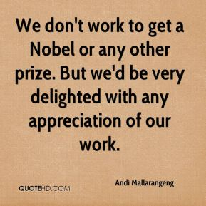 Andi Mallarangeng - We don't work to get a Nobel or any other prize. But we'd be very delighted with any appreciation of our work.