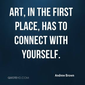Art, in the first place, has to connect with yourself.