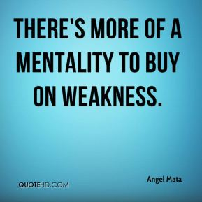 There's more of a mentality to buy on weakness.