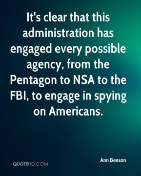 Ann Beeson - It's clear that this administration has engaged every possible agency, from the Pentagon to NSA to the FBI, to engage in spying on Americans.