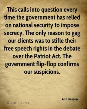 Ann Beeson - This calls into question every time the government has relied on national security to impose secrecy. The only reason to gag our clients was to stifle their free speech rights in the debate over the Patriot Act. The government flip-flop confirms our suspicions.