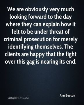 Ann Beeson - We are obviously very much looking forward to the day where they can explain how it felt to be under threat of criminal prosecution for merely identifying themselves. The clients are happy that the fight over this gag is nearing its end.