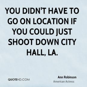 Ann Robinson - You didn't have to go on location if you could just shoot down City Hall, LA.