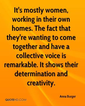 It's mostly women, working in their own homes. The fact that they're wanting to come together and have a collective voice is remarkable. It shows their determination and creativity.