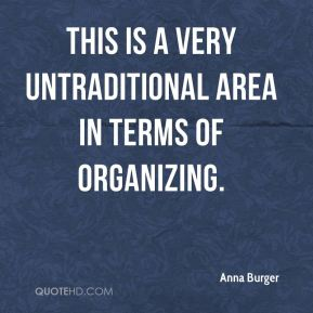 This is a very untraditional area in terms of organizing.
