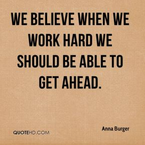 Anna Burger - We believe when we work hard we should be able to get ahead.