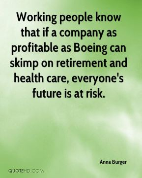 Working people know that if a company as profitable as Boeing can skimp on retirement and health care, everyone's future is at risk.