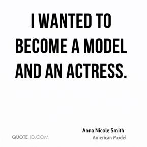I wanted to become a model and an actress.