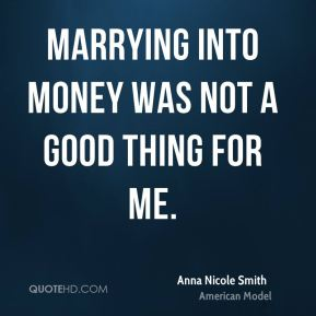 Marrying into money was not a good thing for me.