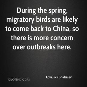 Aphaluck Bhatiasevi - During the spring, migratory birds are likely to come back to China, so there is more concern over outbreaks here.