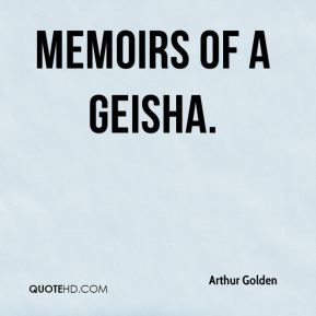 Arthur Golden - Memoirs of a Geisha.