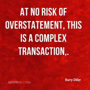Barry Diller - At no risk of overstatement, this is a complex transaction.