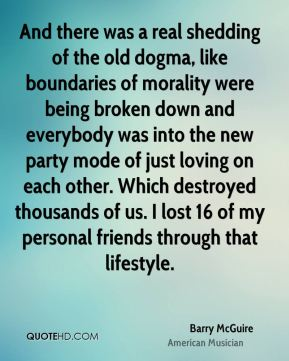 And there was a real shedding of the old dogma, like boundaries of morality were being broken down and everybody was into the new party mode of just loving on each other. Which destroyed thousands of us. I lost 16 of my personal friends through that lifestyle.
