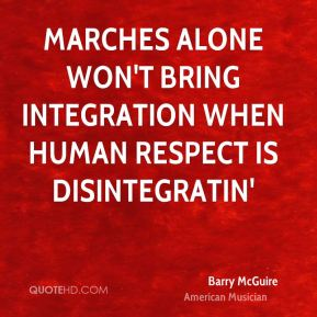 Marches alone won't bring integration when human respect is disintegratin'