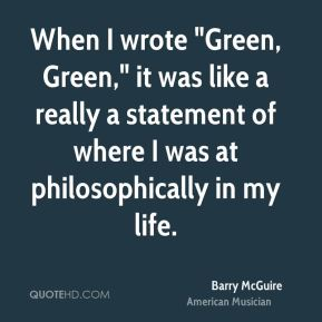 "Barry McGuire - When I wrote ""Green, Green,"" it was like a really a statement of where I was at philosophically in my life."