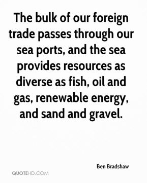 Ben Bradshaw - The bulk of our foreign trade passes through our sea ports, and the sea provides resources as diverse as fish, oil and gas, renewable energy, and sand and gravel.