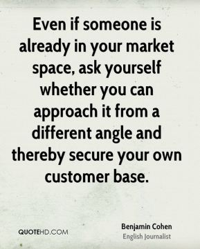 Even if someone is already in your market space, ask yourself whether you can approach it from a different angle and thereby secure your own customer base.