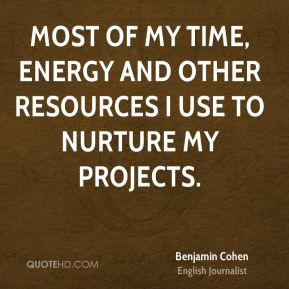 Benjamin Cohen - Most of my time, energy and other resources I use to nurture my projects.